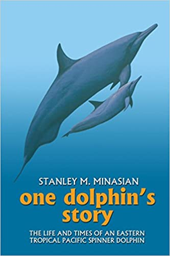 One Dolphin's Story: The Life and Times of an Eastern Tropical Pacific Spinner Dolphin