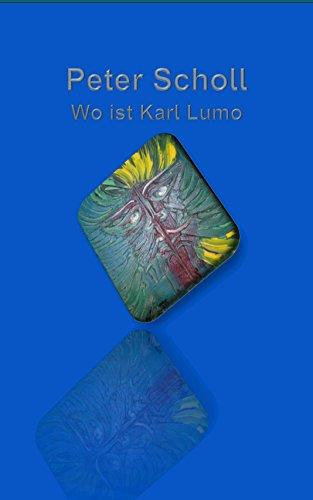 Peter Scholl: Wo ist Karl Lumo (German Edition)