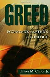 Greed: Economics and Ethics in Conflict