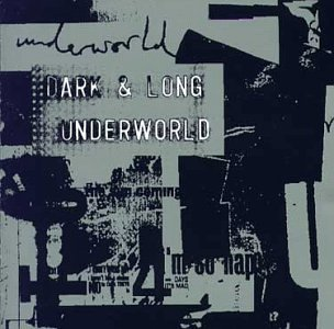 Dark & Long by Underworld