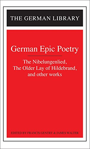 German Epic Poetry: The Nibelungenlied, The Older Lay of Hildebrand, and other works (German Library)