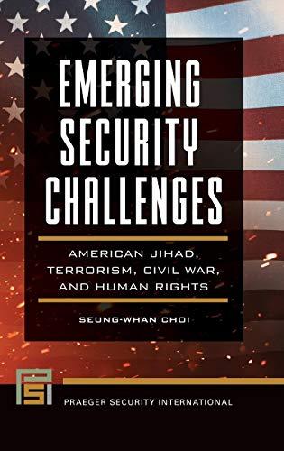 Emerging Security Challenges: American Jihad, Terrorism, Civil War, and Human Rights (Praeger Security International)