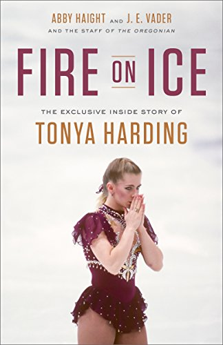 Fire on Ice: The Exclusive Inside Story of Tonya Harding by Abby Haight