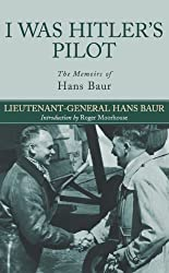 I Was Hitler's Pilot: The Memoirs of Hans Baur