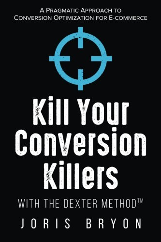 Kill Your Conversion Killers with The Dexter MethodTM: for sale  Delivered anywhere in USA