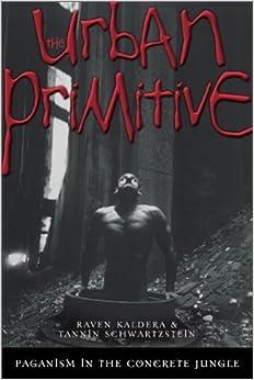 Book The Urban Primitive: Paganism in the Concrete Jungle by Raven Kaldera (2002-10-08)