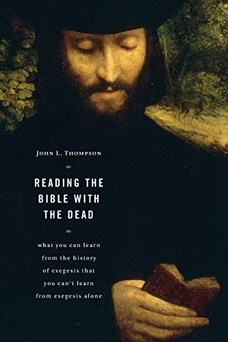 Reading the Bible with the Dead: What You Can Learn from the History of Exegesis that You Can't Learn from Exegesis Alon