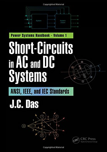 Short-Circuits in AC and DC Systems: ANSI, IEEE, and IEC Standards (Power Systems Handbook) (Volume ()