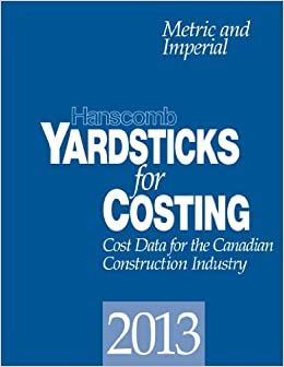 Hanscomb Yardsticks for Costing 2013: Cost Data for the Canadian Construction Industry: Metric and Imperial