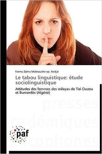Le tabou linguistique: étude sociolinguistique: Attitudes des femmes des wilayas de Tizi Ouzou et Bumerdès (Algérie) pdf, epub ebook