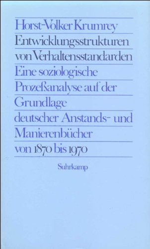 Entwicklungsstrukturen Von Verhaltensstandarden  Eine Soziologische Prozeßanalyse Auf Der Grundlage Deutscher Anstands  Und Manierenbücher Von 1870 Bis 1970