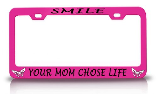 SMILE YOUR MOM CHOSE LIFE with Butterfly Design Life Is Good Steel Metal Pink License Plate Frame