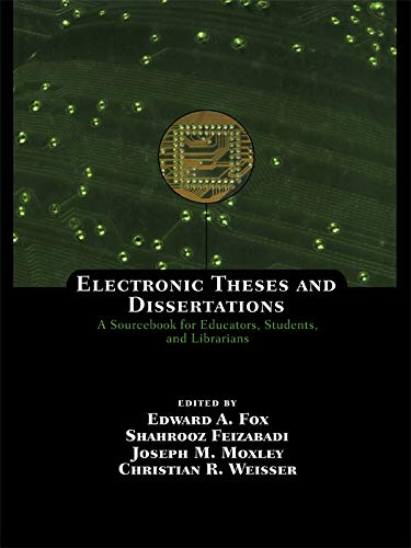 Electronic Theses and Dissertations: A Sourcebook for Educators: Students, and Librarians (Books in Library and Information Science 65) por Edward A. Fox,Shahrooz Feizabadi,Joseph M. Moxley,Christian R. Weisser