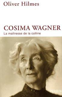 Cosima Wagner : la maîtresse de la colline, Hilmes, Oliver
