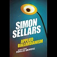 Applied Ballardianism: Memoir from a Parallel Universe (Urbanomic / K-Pulp Book 1)