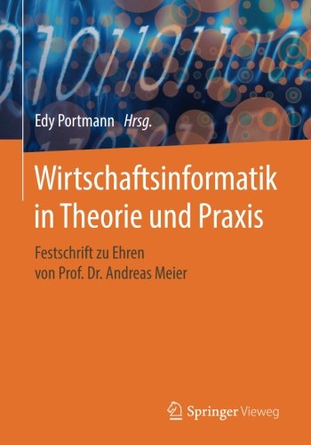 Wirtschaftsinformatik in Theorie und Praxis: Festschrift zu Ehren von Prof. Dr. Andreas Meier Taschenbuch – 6. September 2017 Edy Portmann Springer Vieweg 3658176121 COMPUTERS / Computer Science
