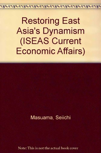 Restoring East Asia's Dynamism (ISEAS Current Economic Affairs)