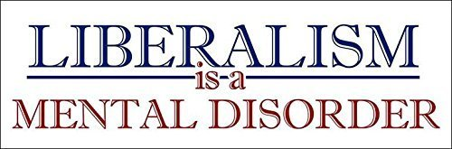 (Liberalism is a Mental Disorder Bumper Sticker (conservative)