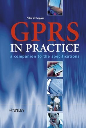 GPRS in Practice: A Companion to the Specifications