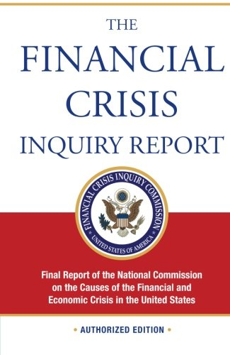 The Financial Crisis Inquiry Report, Authorized Edition: Final Report of the National Commission on the Causes of the Financial and Economic Crisis in the United States ()