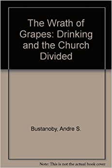 Book The Wrath of Grapes: Drinking and the Church Divided by Andre S. Bustanoby (1988-02-03)