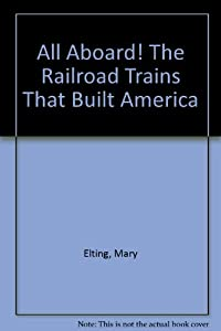 Hardcover All Aboard! The Railroad Trains That Built America Book