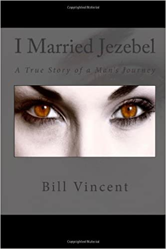 I Married Jezebel: A True Story of a Man's Journey: Bill