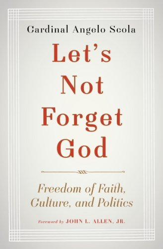 Download Let's Not Forget God: Freedom of Faith, Culture, and Politics pdf