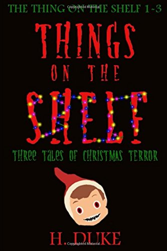 Read Online Things on the Shelf: Three Tales of Christmas Terror (The Thing on the Shelf) PDF