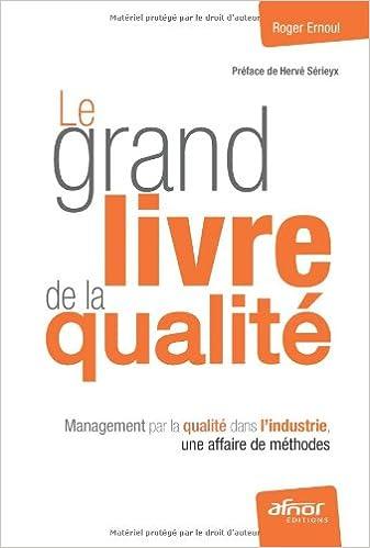 Livres gratuits en ligne Le grand livre de la qualité : Management par la qualité dans l'industrie, une affaire de méthodes pdf epub
