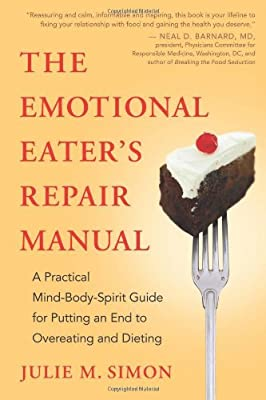 The Emotional Eaters Repair Manual A Practical Mind-body-spirit Guide For Putting An End To Overeating And Dieting