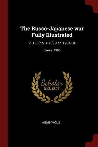 Download The Russo-Japanese war Fully Illustrated: V. 1-3 (no. 1-10), Apr. 1904-Se; Series  1905 pdf