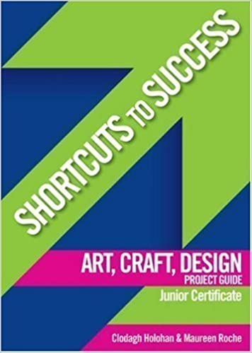 Art, Craft, Design Project Guide Junior Certificate (Shortcuts to Success) by Holohan, Clodagh, Roche, Maureen published by Gill & Macmillan Ltd (2006)