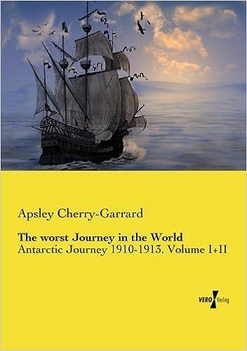 The worst Journey in the World: Antarctic Journey 1910-1913. Volume I+II by Cherry-Garrard, Apsley (2014)