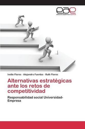Descargar Libro Alternativas Estratégicas Ante Los Retos De Competitividad Flores Ivette