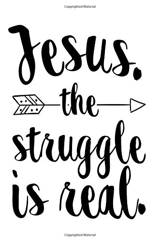 Read Online Jesus. The Struggle Is Real.: Funny Christian Motivation Quote Notebook Gift pdf epub