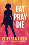 Eat, Pray, Die (An Eat, Pray, Die Humorous Mystery) (Volume 1)