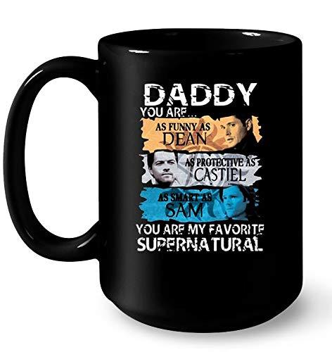 Daddy You Are Funny As Dean As Protective As Castiel As Smart As Sam You Are My Favorite Supernatural - Coffee Mug Gift Coffee Mug 11OZ Coffee Mug -