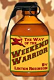 The Way of the WEEKEND WARRIOR, Linton Robinson, 0984800301