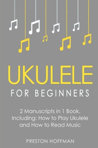 Ukulele for Beginners: Bundle - The Only 2 Books You Need to Learn to Play Ukulele and Reading Ukulele Sheet Music Today (Music Best Seller) (Volume 6)