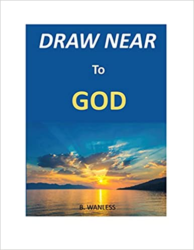 Draw Near To God Kindle Edition By Bruce Wanless Religion
