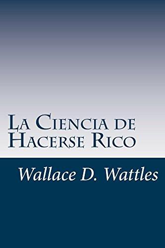 La Ciencia de Hacerse Rico: Un manual practico para la riqueza (Spanish Edition) (De La Rico Hacerse Ciencia)