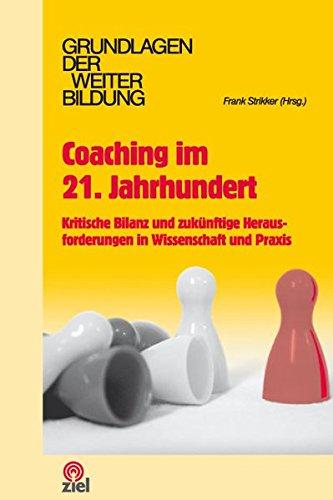 Coaching im 21. Jahrhundert: Kritische Bilanz und zukünftige Herausforderungen in Wissenschaft und Praxis (Grundlagen der Weiterbildung)