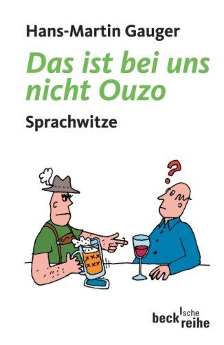 Das ist bei uns nicht Ouzo: Sprachwitze