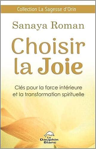 Choisir La Joie Cles Pour La Force Interieure Et La