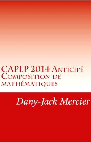 CAPLP 2014 Anticipé - Composition de mathématiques (French Edition) by [Mercier, Dany