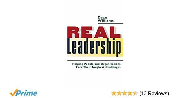 Real leadership helping people and organizations face their real leadership helping people and organizations face their toughest challenges dean williams 9781576753439 amazon books fandeluxe Image collections