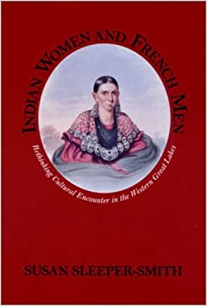 Book By Susan Sleeper-Smith - Indian Women and French Men: Rethinking Cultural Encounter in the Western Great Lakes: 1st (first) Edition