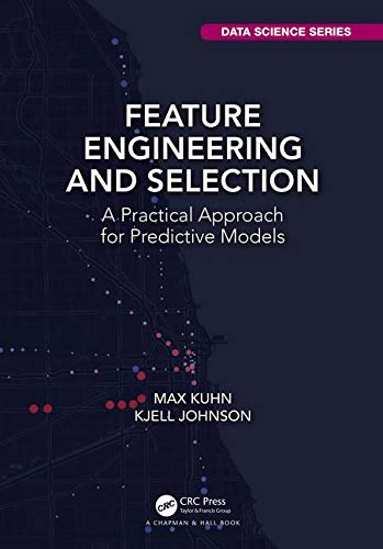 Feature Engineering and Selection: A Practical Approach for Predictive Models (Chapman & Hall/CRC Data Science Series) por Max Kuhn,Kjell Johnson