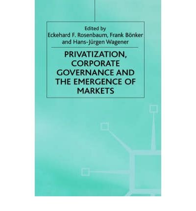 [(Privatisation, Corporate Governance and the Emergence of Markets )] [Author: Eckehard Rosenbaum] [Jun-2000] pdf